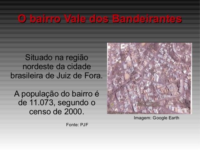 O bairro Vale dos BandeirantesO bairro Vale dos Bandeirantes Situado na região nordeste da cidade brasileira de Juiz de Fo...