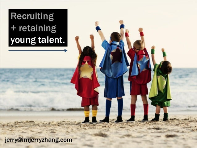 Recruiting + retaining young talent. jerry@imjerryzhang.com