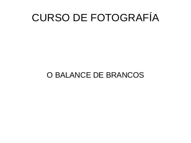 CURSO DE FOTOGRAFÍA  O BALANCE DE BRANCOS
