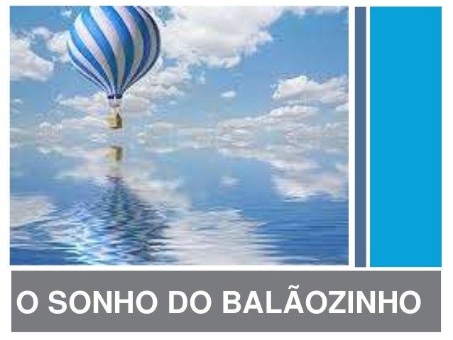 O SONHO DO BALÃOZINHO