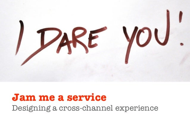 Jam me a serviceDesigning a cross-channel experience