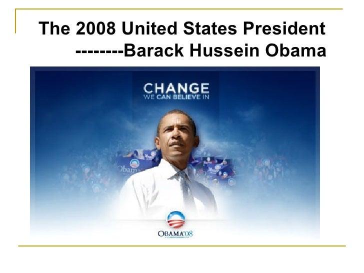The 2008 United States President --------Barack Hussein Obama
