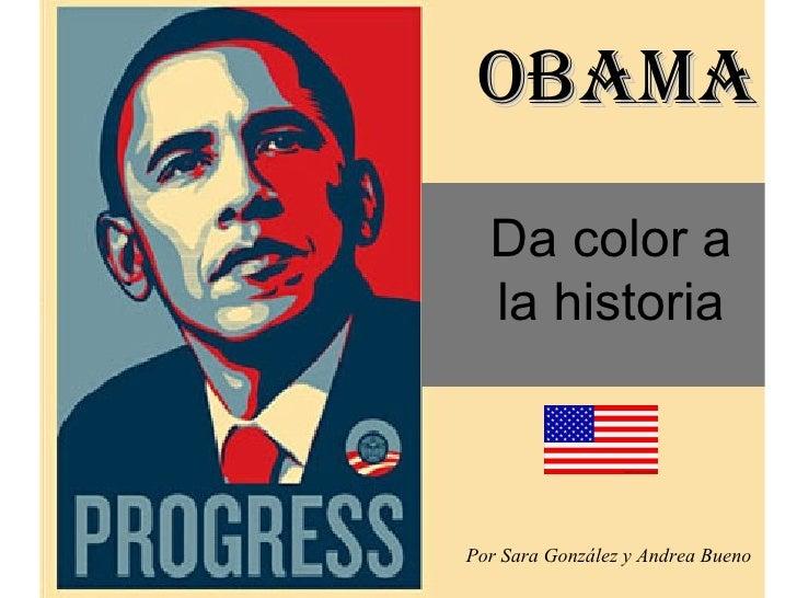 OBAMA Da color a la historia Por Sara González y Andrea Bueno