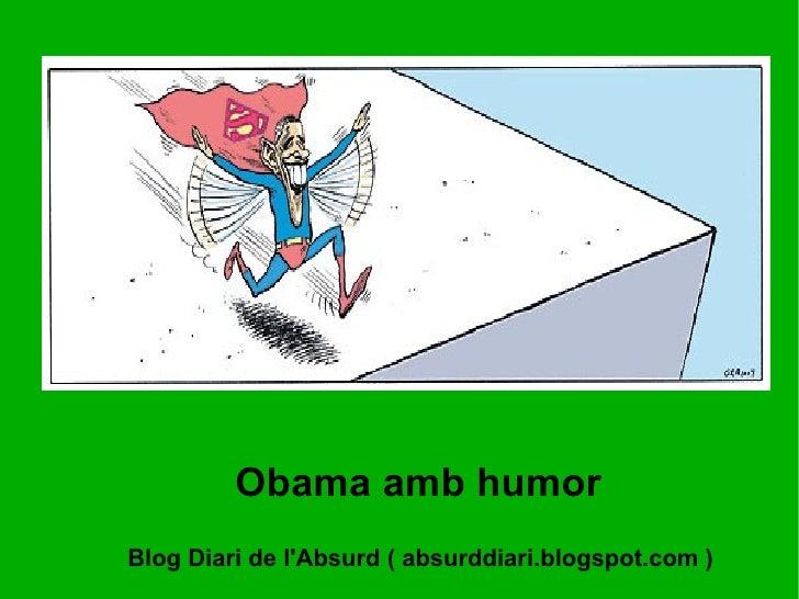 Obama amb humor Blog Diari de l'Absurd ( absurddiari.blogspot.com )
