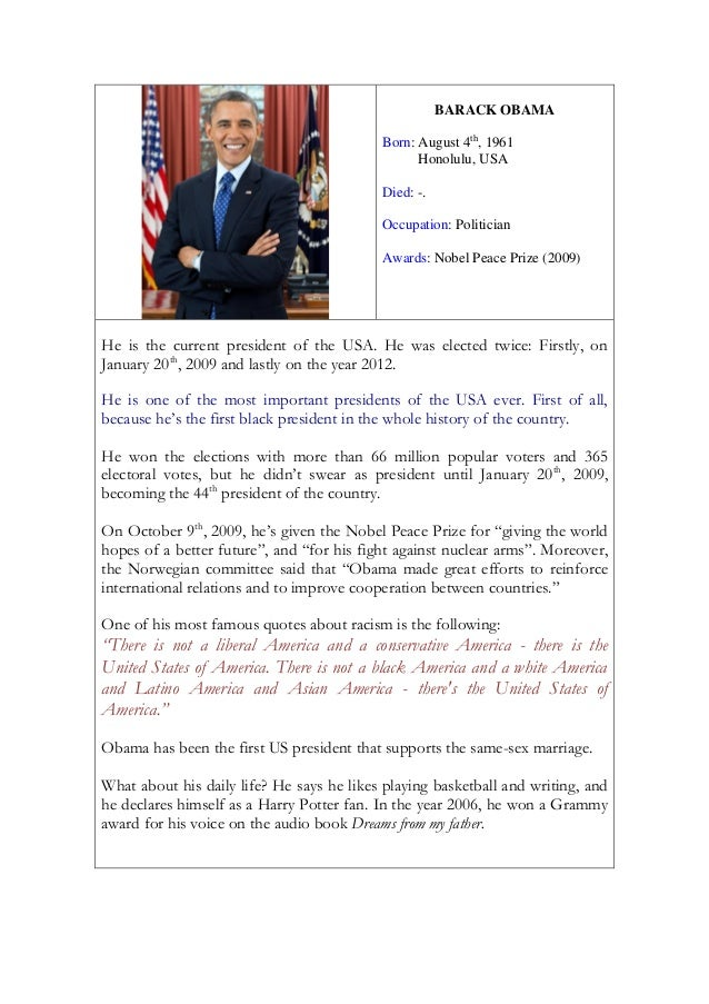 BARACK OBAMA Born: August 4th , 1961 Honolulu, USA Died: -. Occupation: Politician Awards: Nobel Peace Prize (2009) He is ...