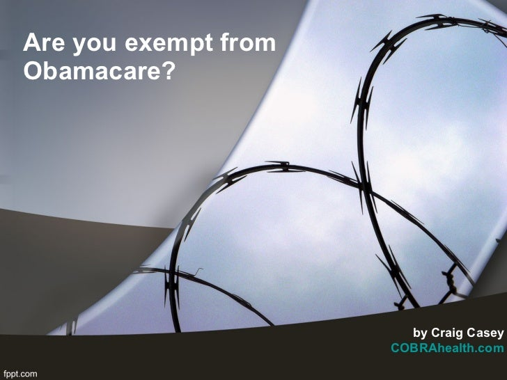 Are you exempt from Obamacare? by Craig Casey COBRAhealth.com