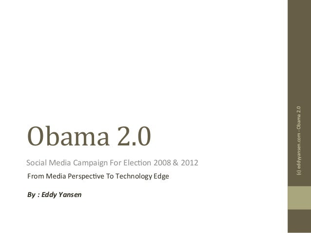 Obama	   2.0	    Social	   Media	   Campaign	   For	   Elec3on	   2008	   &	   2012	    From	   Media	   Perspec3ve	   To	...