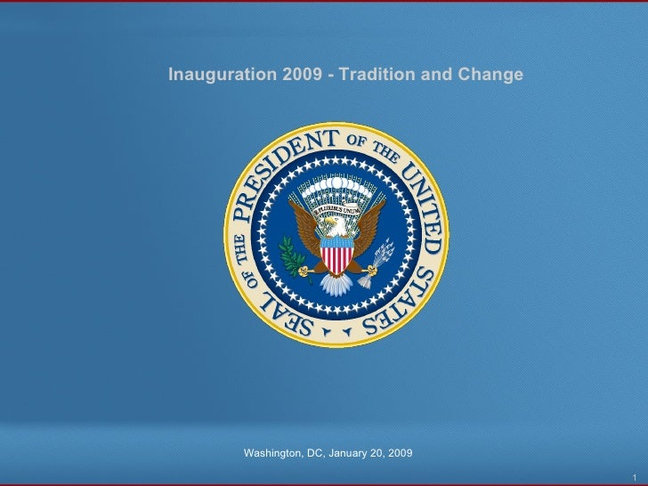 Inauguration 2009 - Tradition and Change Washington, DC, January 20, 2009 1