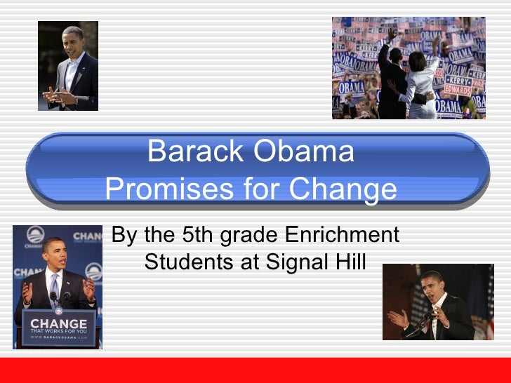 Barack Obama  Promises for Change  By the 5th grade Enrichment Students at Signal Hill