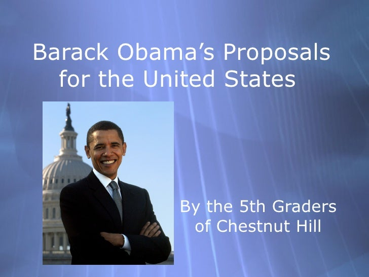 Barack Obama's Proposals for the United States  By the 5th Graders of Chestnut Hill