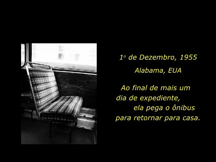La cura del alma  1 o  de Dezembro, 1955 Alabama, EUA Ao final de mais um  dia de expediente,  ela pega o ônibus para reto...