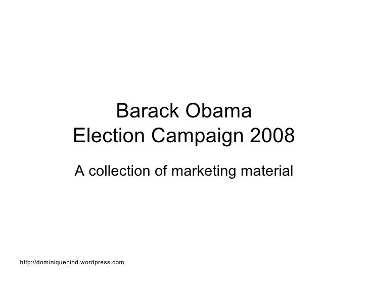 Barack Obama                  Election Campaign 2008                  A collection of marketing material     http://domini...