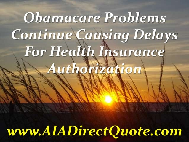 Obamacare Problems Continue Causing Delays For Health Insurance Authorization  www.AIADirectQuote.com