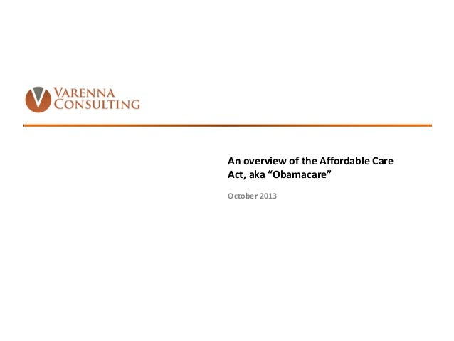 """An overview of the Affordable Care Act, aka """"Obamacare"""" October 2013  1"""
