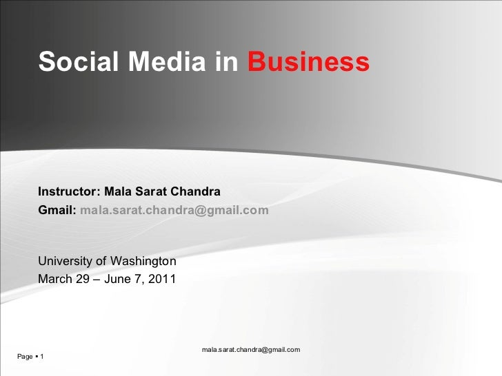 Social Media in  Business   Instructor: Mala Sarat Chandra Gmail:  [email_address] University of Washington March 29 – Jun...
