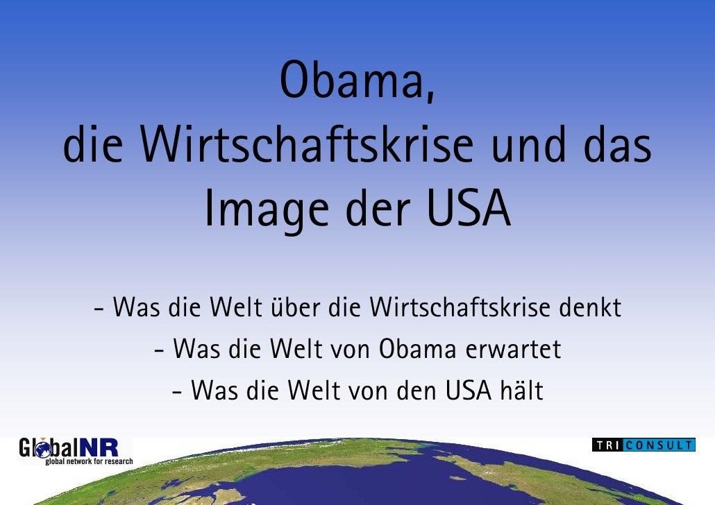 Obama, die Wirtschaftskrise und das       Image der USA  - Was die Welt über die Wirtschaftskrise denkt      - Was die Wel...