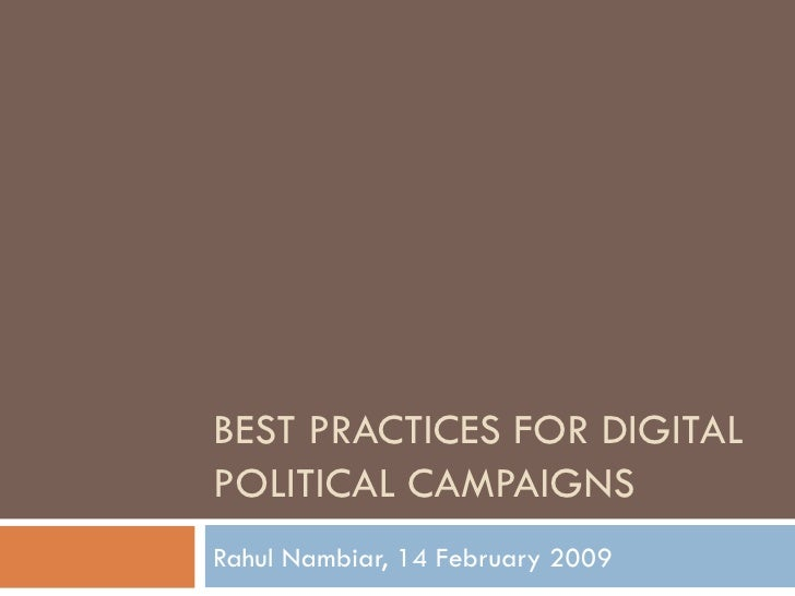 BEST PRACTICES FOR DIGITAL POLITICAL CAMPAIGNS Rahul Nambiar, 14 February 2009