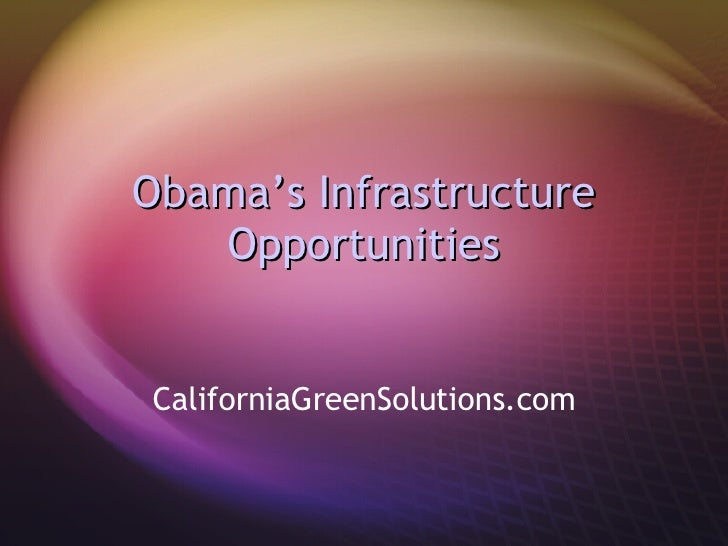 Obama's Infrastructure Opportunities CaliforniaGreenSolutions.com