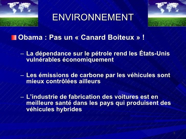 ENVIRONNEMENT <ul><li>Obama : Pas un «Canard Boiteux» ! </li></ul><ul><ul><li>La dépendance sur le pétrole rend les État...
