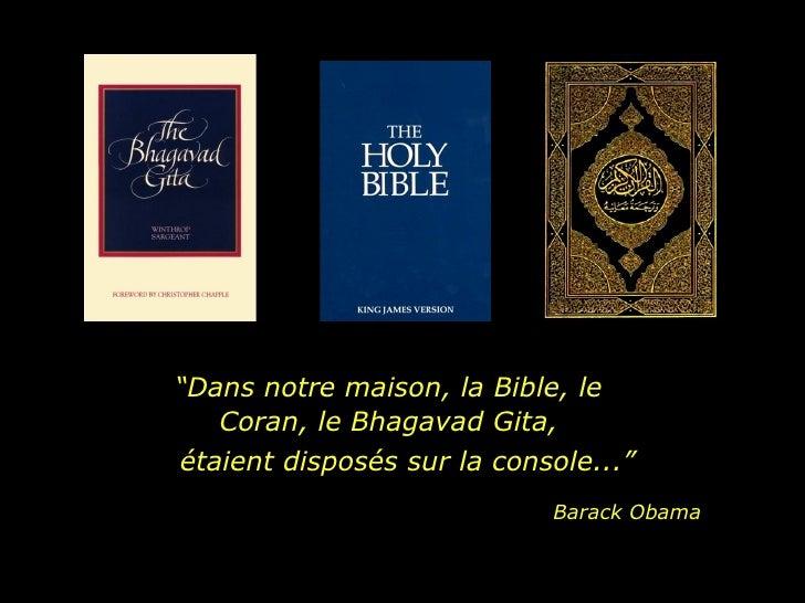 """"""" Dans notre maison, la Bible, le Coran, le Bhagavad Gita, étaient disposés sur la console..."""" Barack Obama"""