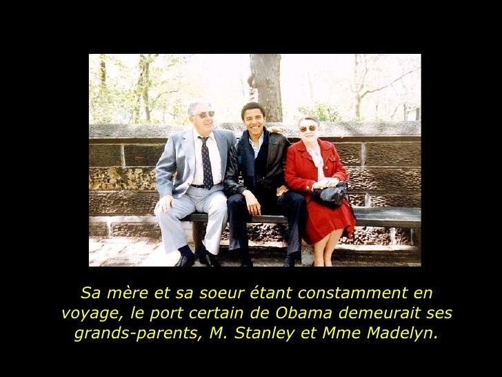Sa mère et sa soeur étant constamment en voyage, le port certain de Obama demeurait ses grands-parents, M. Stanley et Mme ...