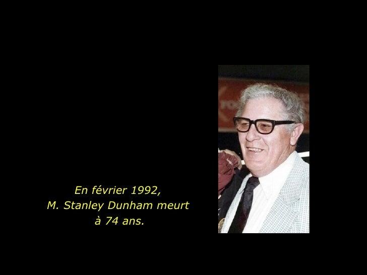 En février 1992,  M. Stanley Dunham meurt  à 74 ans.