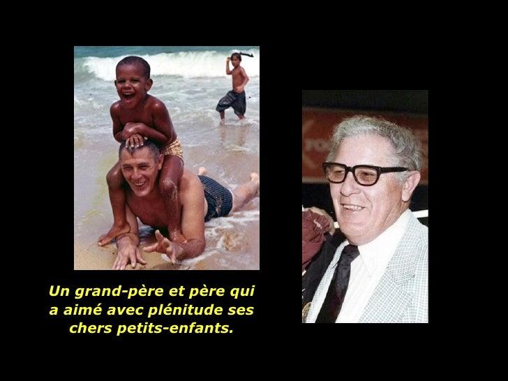 Un grand-père et père qui a aimé avec plénitude ses chers petits-enfants.