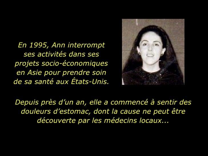 En 1995, Ann interrompt ses activités dans ses projets socio-économiques en Asie pour prendre soin de sa santé aux États-U...