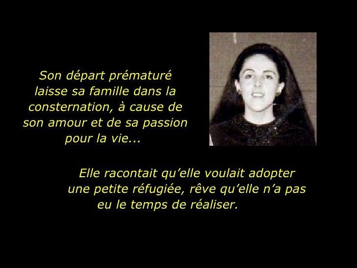 Son départ prématuré laisse sa famille dans la consternation, à cause de son amour et de sa passion pour la vie...  Elle r...