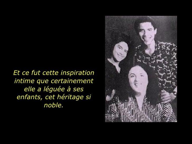 Et ce fut cette inspiration intime que certainement elle a léguée à ses enfants, cet héritage si noble.