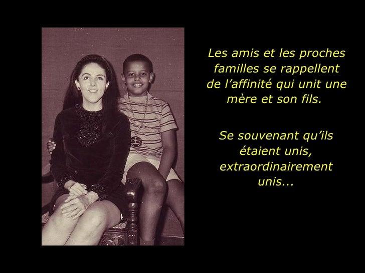 Les amis et les proches familles se rappellent de l'affinité qui unit une mère et son fils.  Se souvenant qu'ils étaient u...