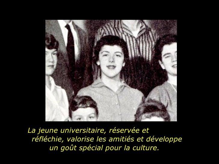 La jeune universitaire, réservée et  réfléchie, valorise les amitiés et développe un goût spécial pour la culture.