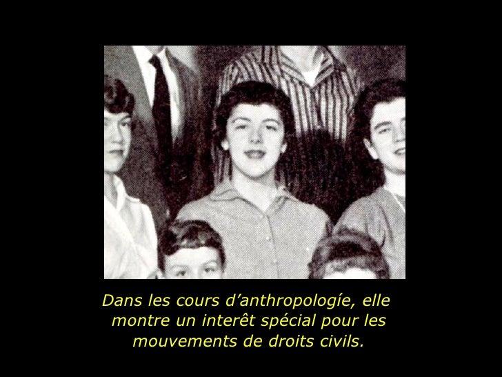 Dans les cours d'anthropologíe, elle  montre un interêt spécial pour les mouvements de droits civils.