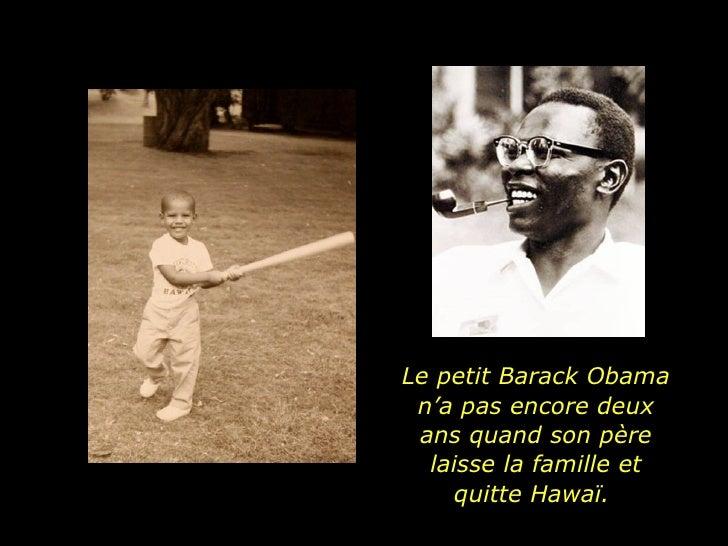 Le petit Barack Obama n'a pas encore deux ans quand son père laisse la famille et quitte Hawaï.