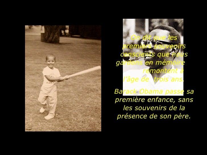 On dit que les premiers souvenirs conscients que nous gardons en mémoire  remontent à l'âge de  trois ans. Barack Obama pa...