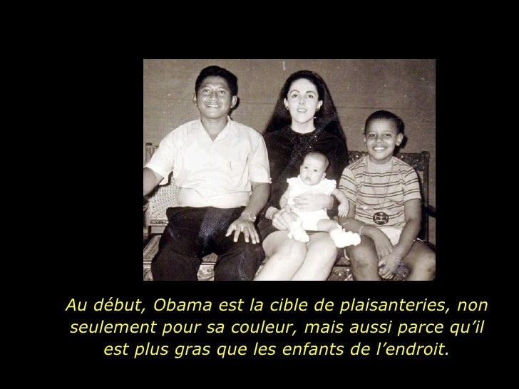 Au début, Obama est la cible de plaisanteries, non seulement pour sa couleur, mais aussi parce qu'il est plus gras que les...