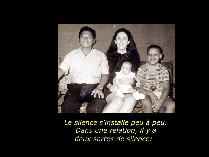 Le silence s'installe peu à peu.  Dans une relation, il y a deux sortes de silence: