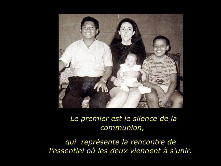 Le premier est le silence de la communion, qui  représente la rencontre de l'essentiel où les deux viennent à s'unir.