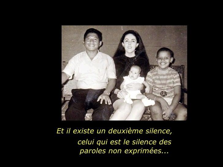 Et il existe un deuxième silence,  celui qui est le silence des paroles non exprimées...