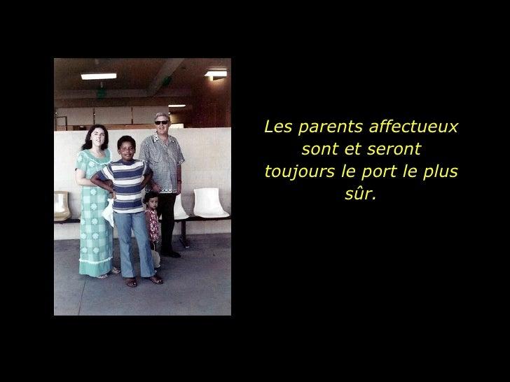 Les parents affectueux sont et seront toujours le port le plus sûr.