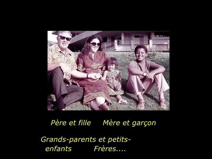 Père et fille  Mère et garçon Grands-parents et petits-enfants  Frères....