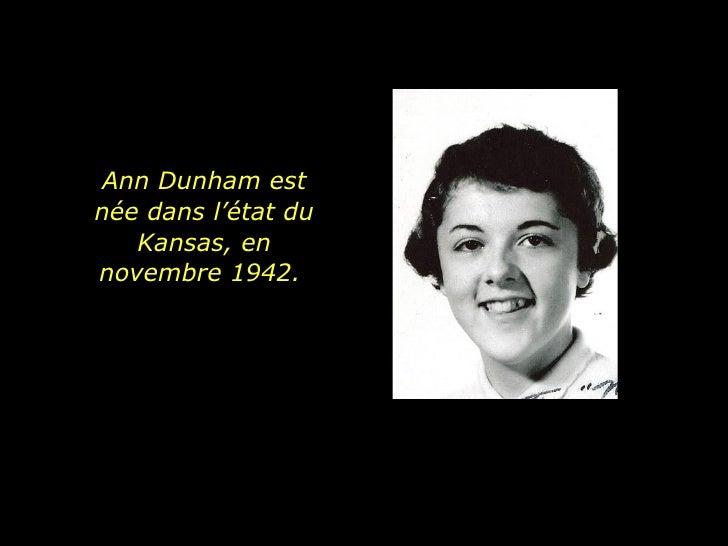 Ann Dunham est née dans l'état du  Kansas, en novembre 1942.