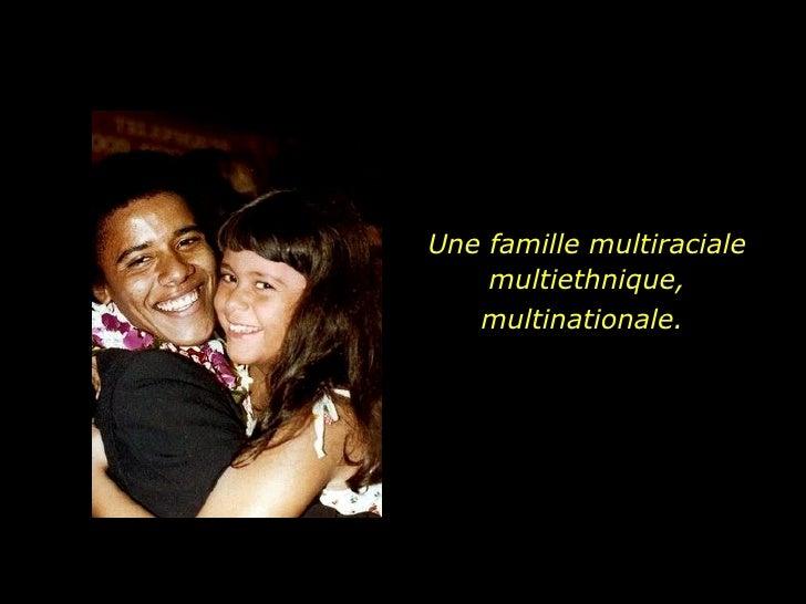 Une famille multiraciale multiethnique, multinationale.