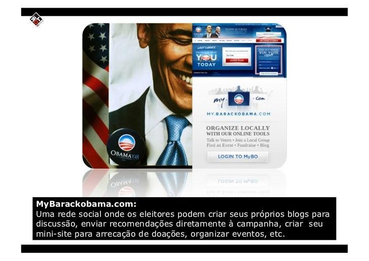 MyBarackobama.com: Uma rede social onde os eleitores podem criar seus próprios blogs para discussão, enviar recomendações ...
