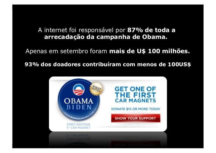 A internet foi responsável por 87% de toda a      arrecadação da campanha de Obama.  Apenas em setembro foram mais de U$ 1...