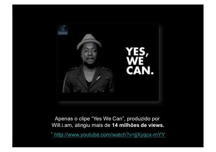 """Apenas o clipe """"Yes We Can"""", produzido por Will.i.am, atingiu mais de 14 milhões de views. ` http://www.youtube.com/watch?..."""