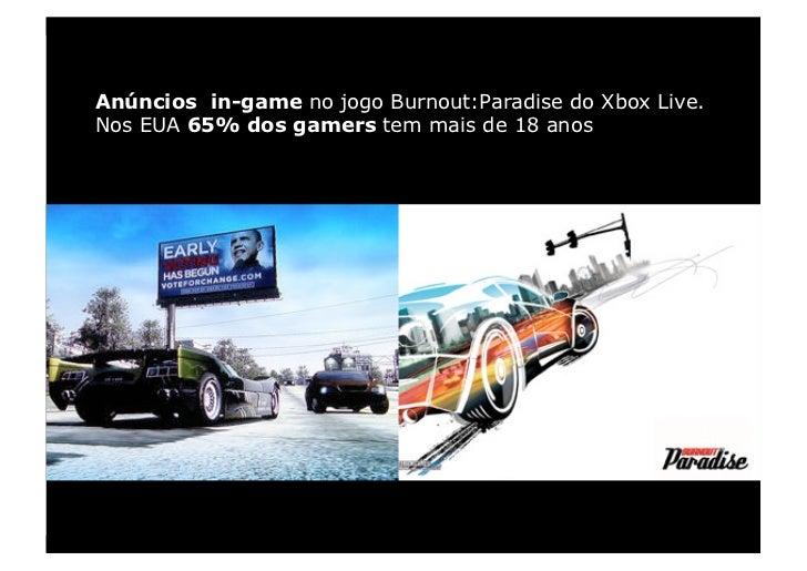 Anúncios in-game no jogo Burnout:Paradise do Xbox Live. Nos EUA 65% dos gamers tem mais de 18 anos
