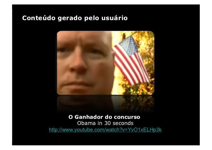 Conteúdo gerado pelo usuário                     O Ganhador do concurso                    Obama in 30 seconds        http...