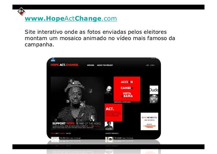 www.HopeActChange.com  Site interativo onde as fotos enviadas pelos eleitores montam um mosaico animado no vídeo mais famo...