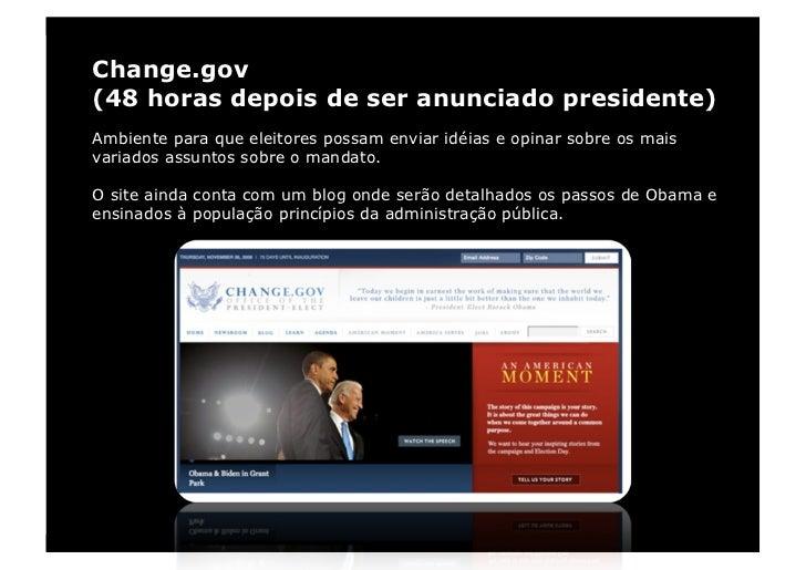 Change.gov (48 horas depois de ser anunciado presidente) Ambiente para que eleitores possam enviar idéias e opinar sobre o...